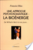Une approche psychosomatique : la bioénergie - Wilhelm Reich